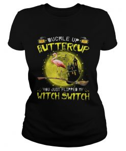 Halloween Flamingo buckle up buttercup you justflipped my witch Classic Ladies