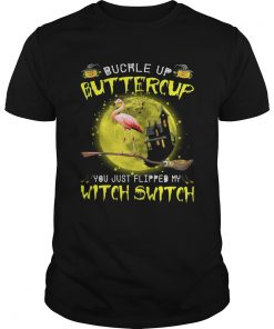 Halloween Flamingo buckle up buttercup you justflipped my witch Unisex