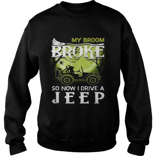 Halloween my broom broke so now I drive a jeep  Sweatshirt