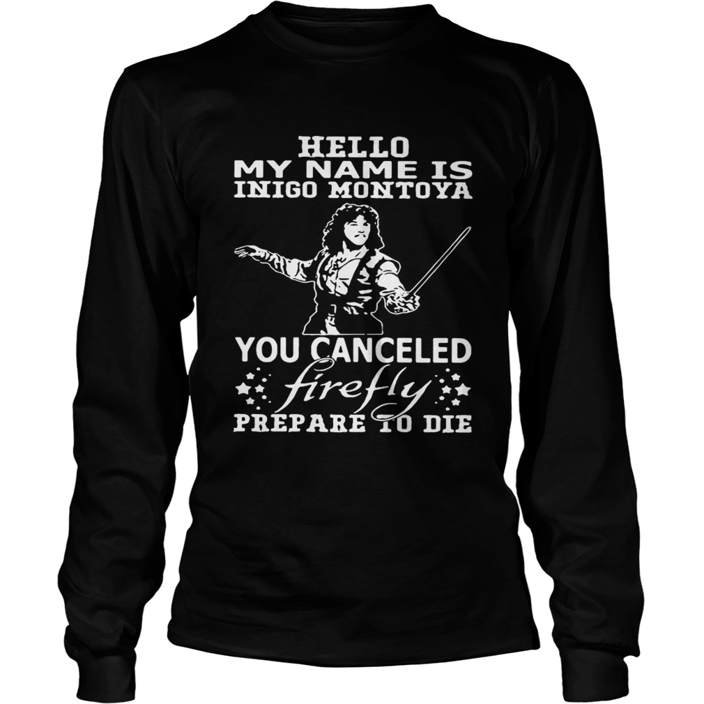 Hello my name is Inigo Montoya you cancel firefly prepare to die LongSleeve