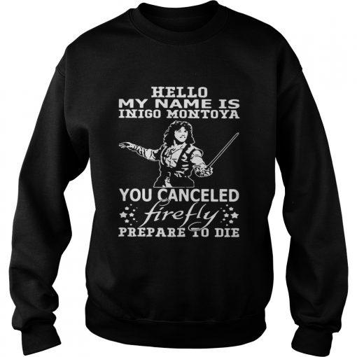 Hello my name is Inigo Montoya you cancel firefly prepare to die  Sweatshirt