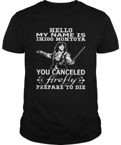 Hello my name is Inigo Montoya you cancel firefly prepare to die  Unisex