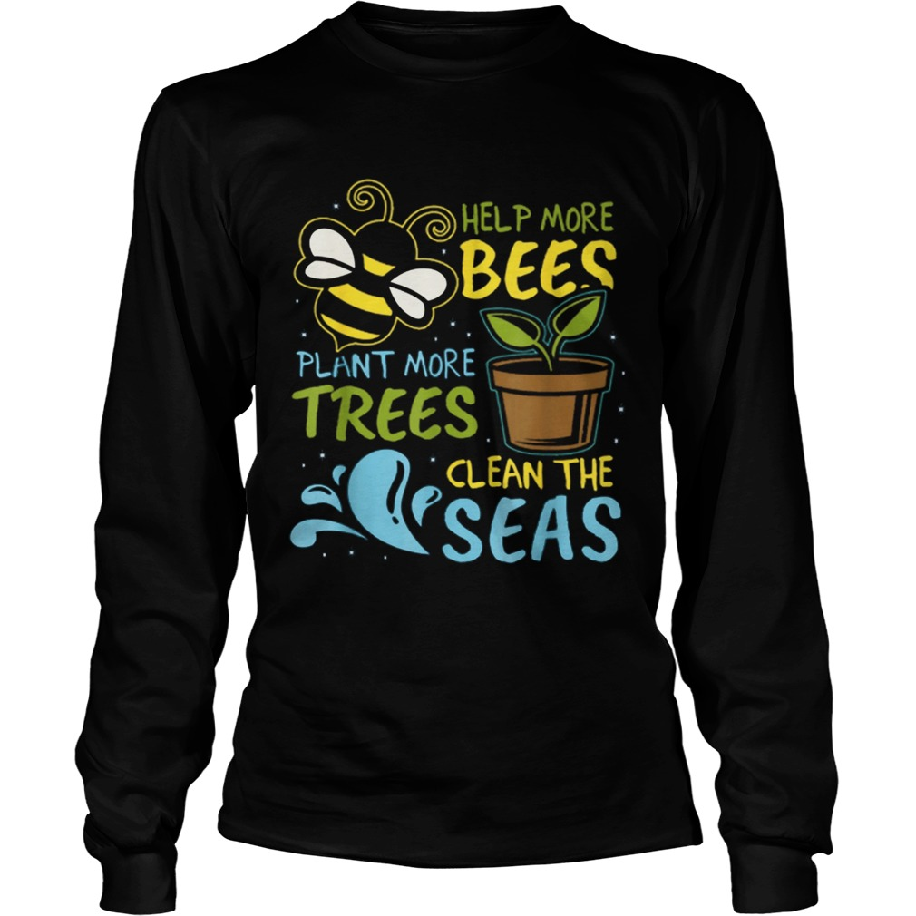 Help More Bees Plant Trees Clean Seas Earth Day Light LongSleeve