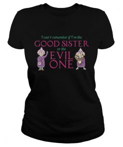 I cant remember if im the good sister of the evil one  Classic Ladies