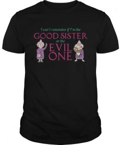 I cant remember if im the good sister of the evil one  Unisex