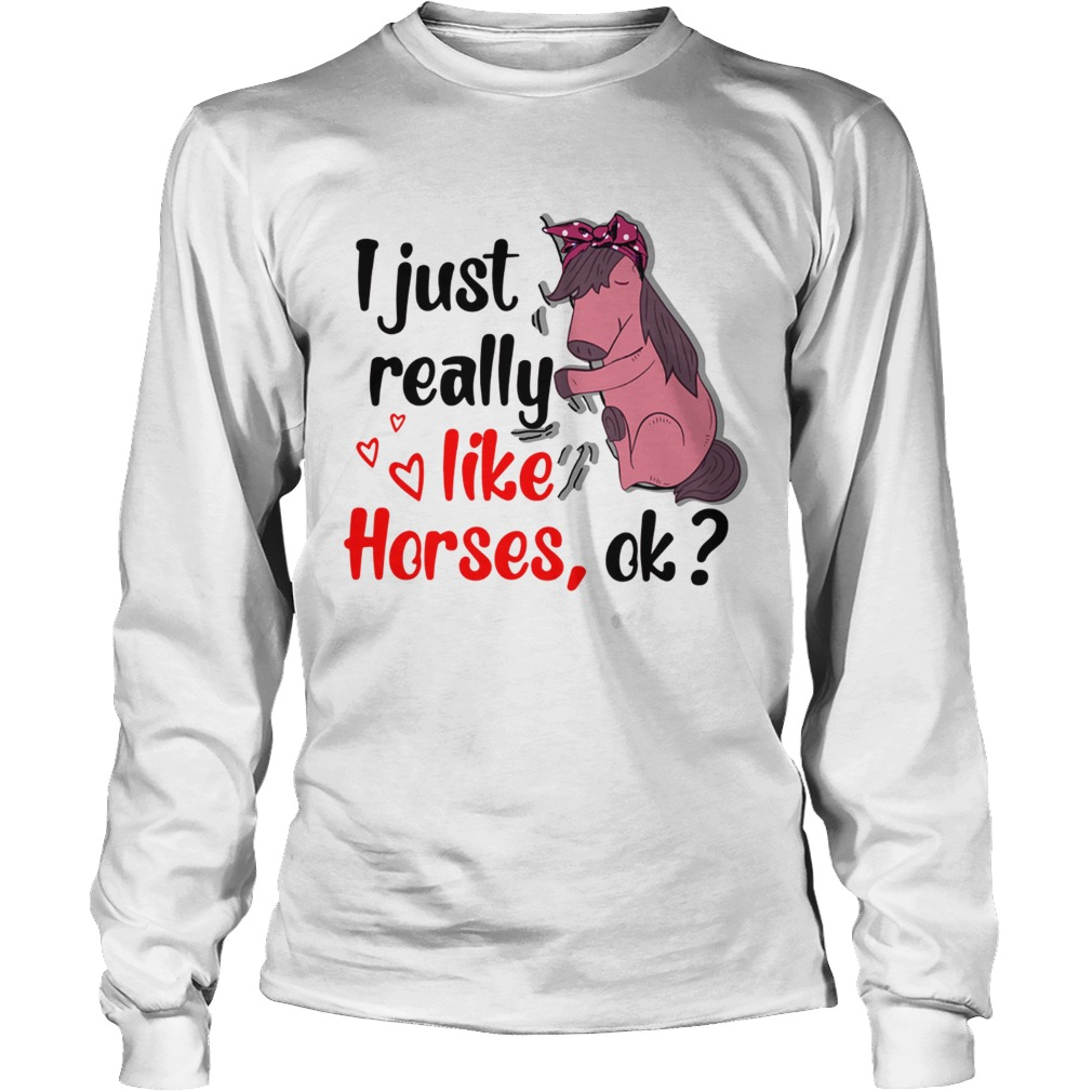 I just really like horses ok LongSleeve
