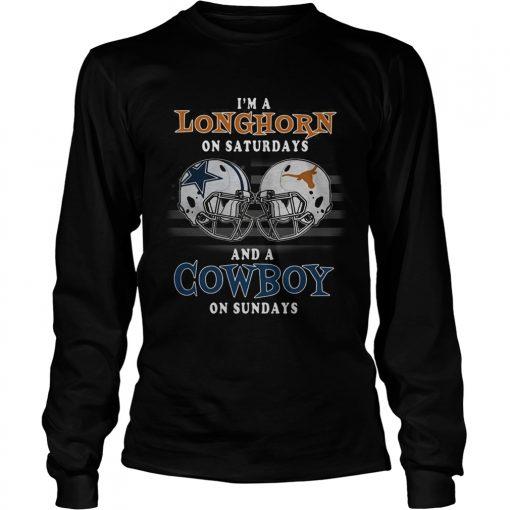 Im a Longhorn on Saturdays and a Cowboy on Sundays  LongSleeve