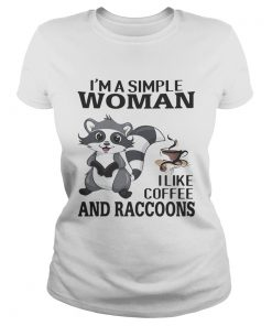 Im a simple woman I like coffee and Raccoons  Classic Ladies