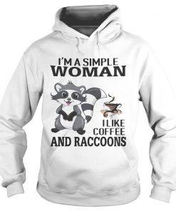 Im a simple woman I like coffee and Raccoons  Hoodie