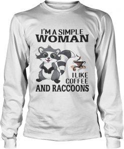 Im a simple woman I like coffee and Raccoons  LongSleeve
