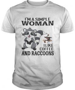 Im a simple woman I like coffee and Raccoons  Unisex