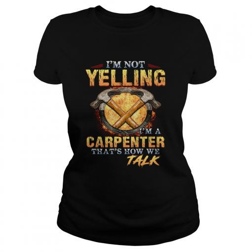 Im not yelling Im a carpenter thats how we talk  Classic Ladies