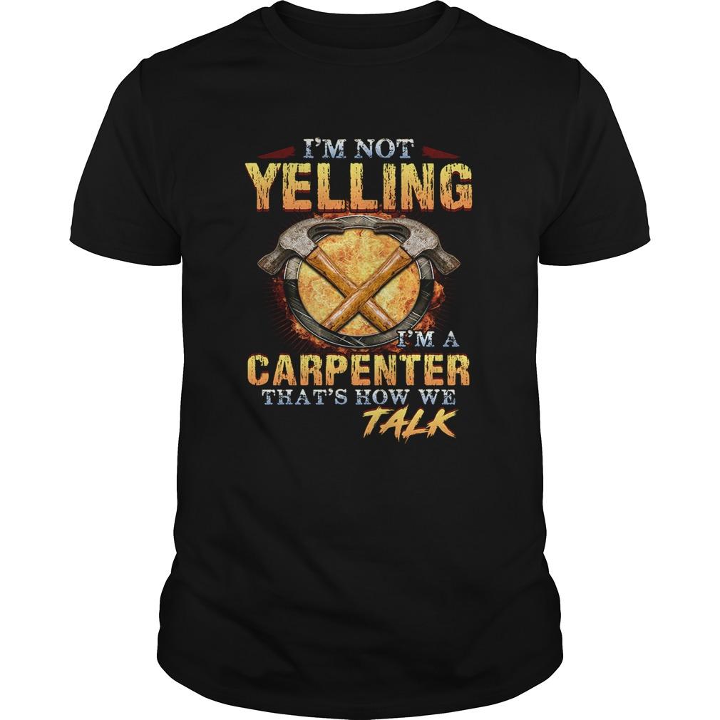 Im not yelling Im a carpenter thats how we talk Unisex