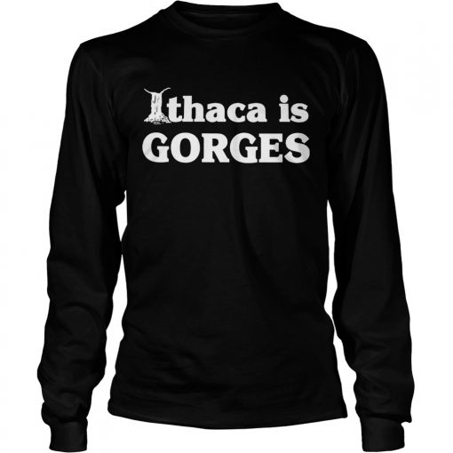 Ithaca is Gorges  LongSleeve