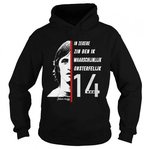 Johan Cruyff in Zekere Zin Ben Ik Waarschijnlijk Onsterfelijk 14  Hoodie
