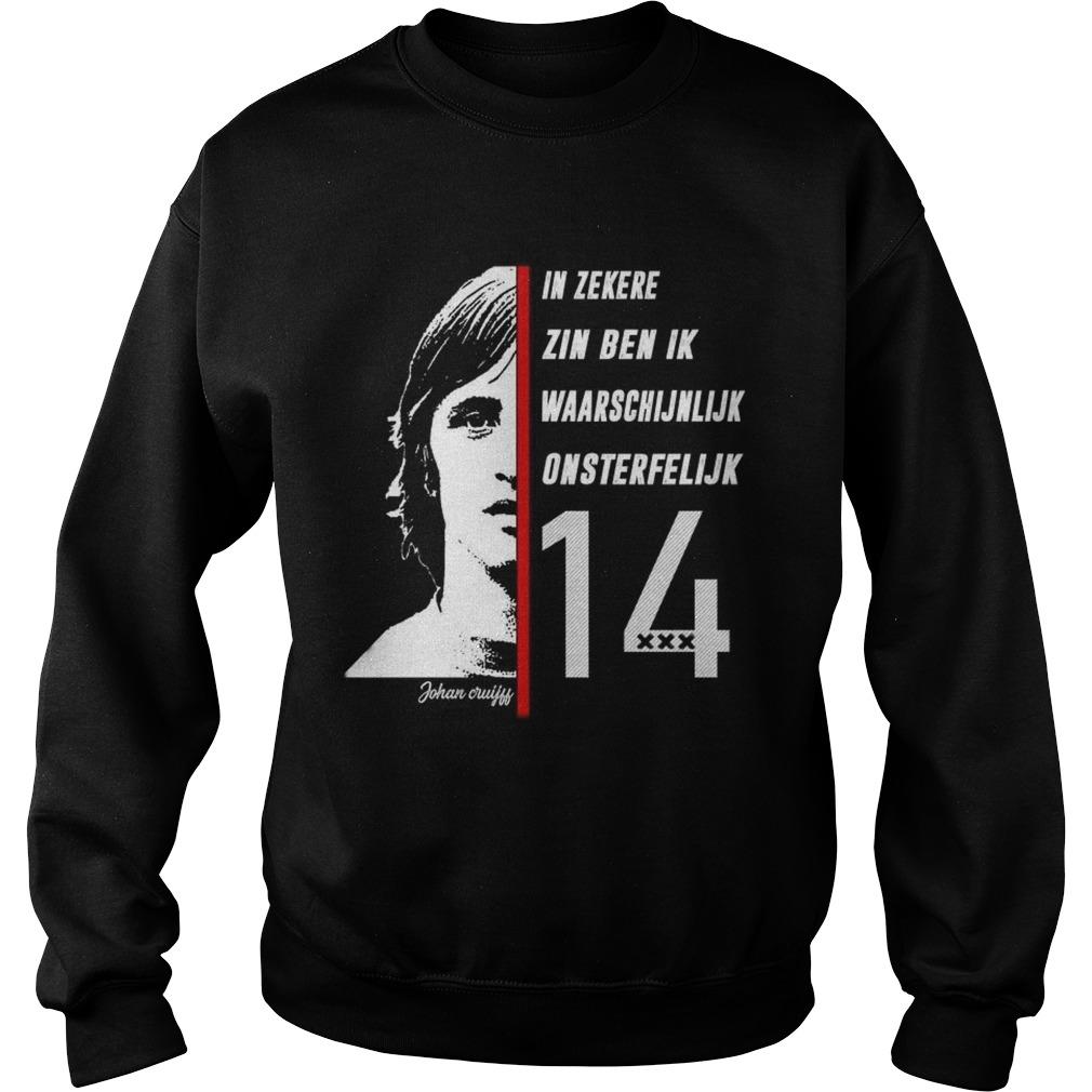Johan Cruyff in Zekere Zin Ben Ik Waarschijnlijk Onsterfelijk 14 Sweatshirt
