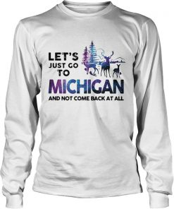 Lets just go to Michigan and not come back at all  LongSleeve