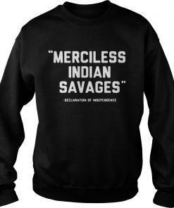 Merciless Indian savages declaration of independence  Sweatshirt