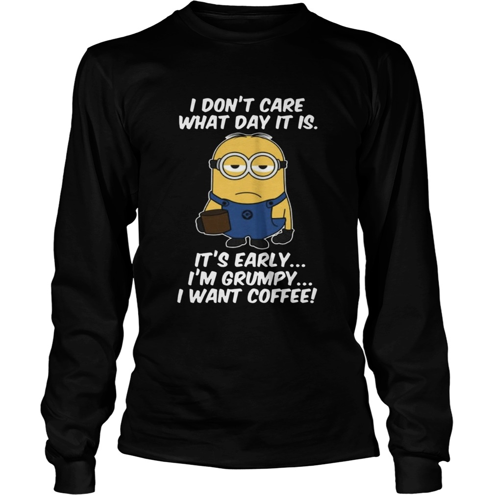 Minions dont care what day it is its early Im Grumpy LongSleeve