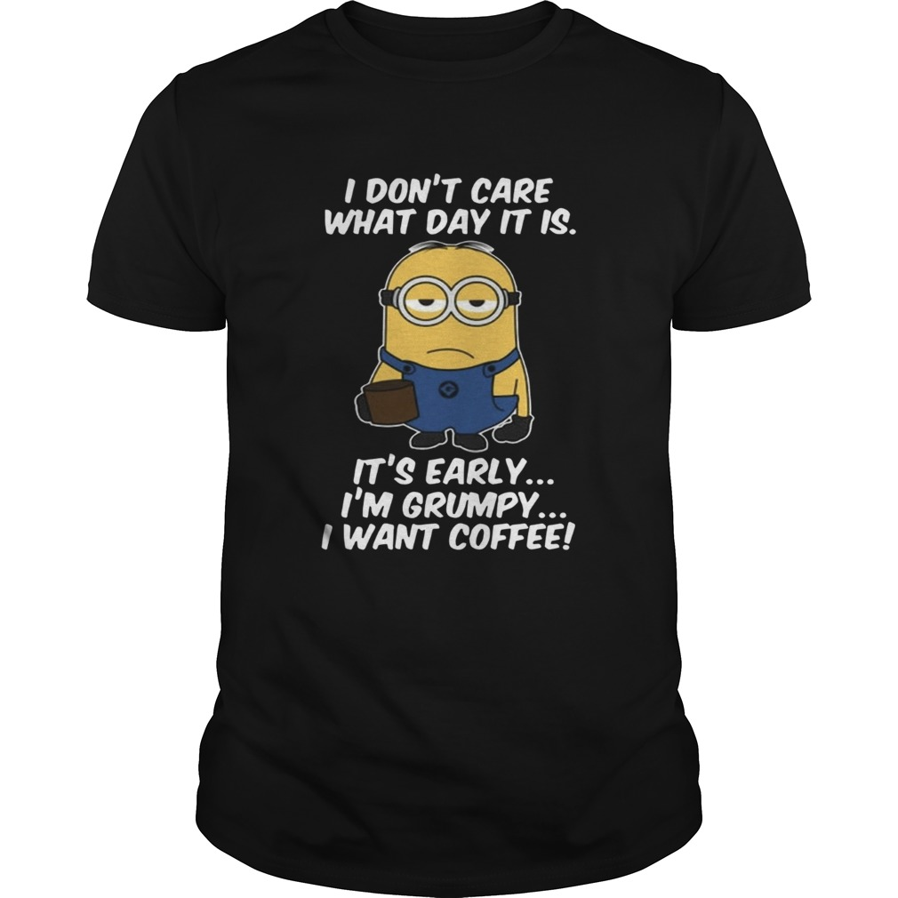 Minions dont care what day it is its early Im Grumpy Unisex