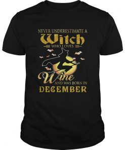 Never underestimate a witch who loves wine and was born in December  Unisex