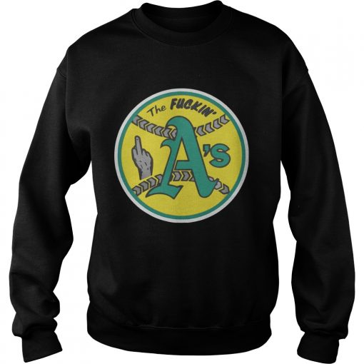 Oakland Athletics The Fuckin As  Sweatshirt