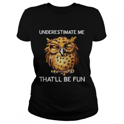 Owl Underestimate me thatll be fun  Classic Ladies