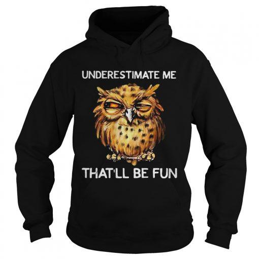 Owl Underestimate me thatll be fun  Hoodie