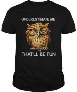 Owl Underestimate me thatll be fun  Unisex