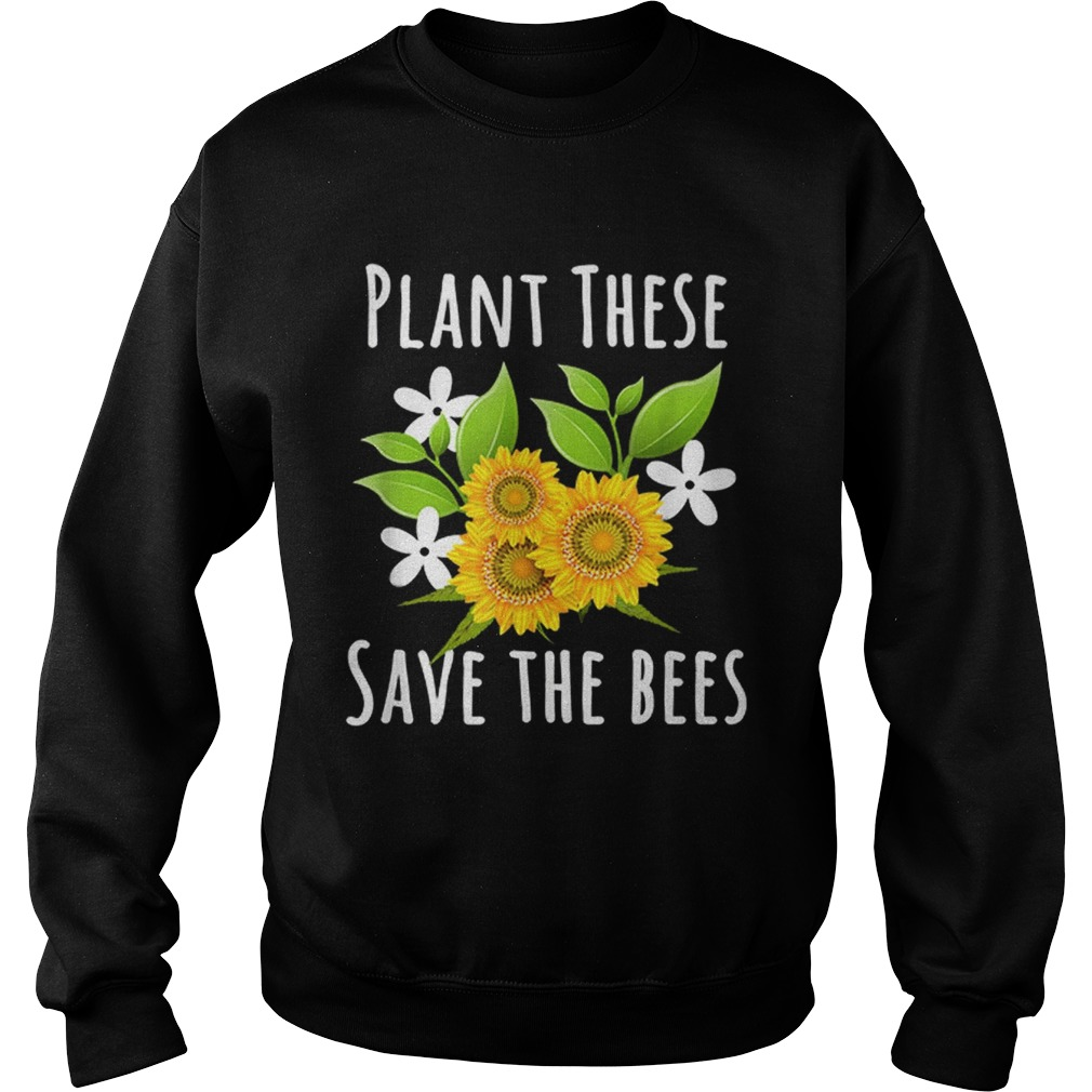 Pretty Plant These Save The Bees Flowers For Bee Lovers Sweatshirt