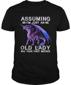 Purple dragon assuming Im just an old lady was your first mistake Unisex