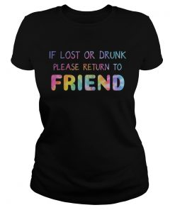 Rainbow Color If Lost Or Drunk Please Return To Friend Shirt Classic Ladies
