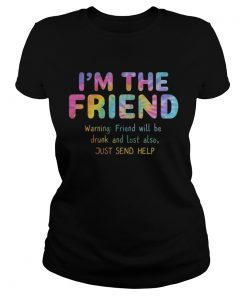Rainbow Color Im The Friend Warning Friend Will Be Drunk And Lost Also Shirt Classic Ladies