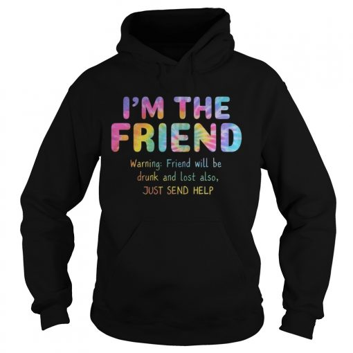 Rainbow Color Im The Friend Warning Friend Will Be Drunk And Lost Also Shirt Hoodie