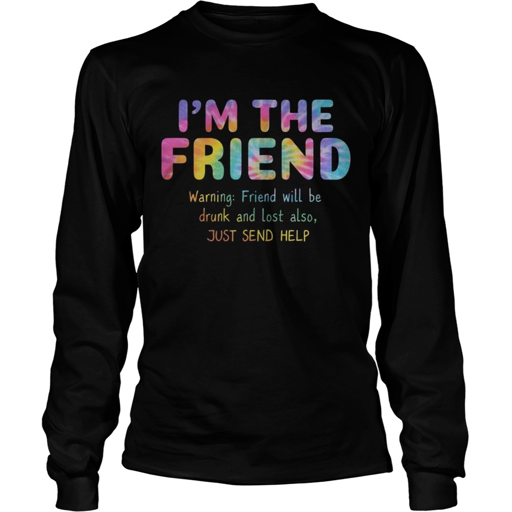 Rainbow Color Im The Friend Warning Friend Will Be Drunk And Lost Also Shirt LongSleeve