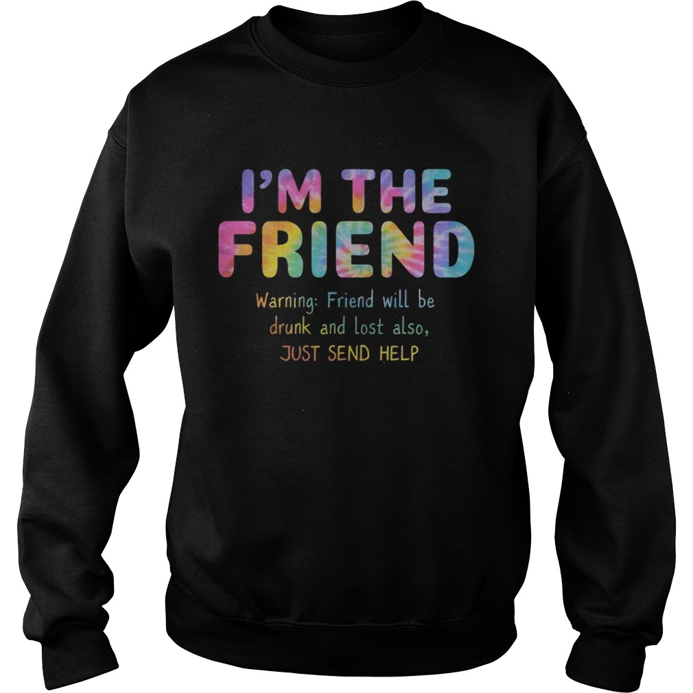 Rainbow Color Im The Friend Warning Friend Will Be Drunk And Lost Also Shirt Sweatshirt