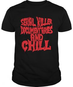Serial killer documentaries and chill  Unisex
