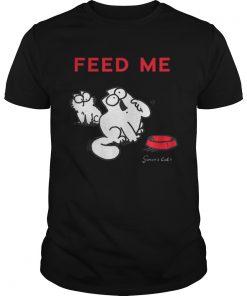 Simons Cat Feed Me Feed The Cat  Unisex