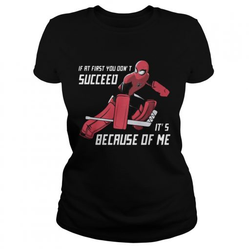 Spider Man if at first you dont succeed its because of me  Classic Ladies