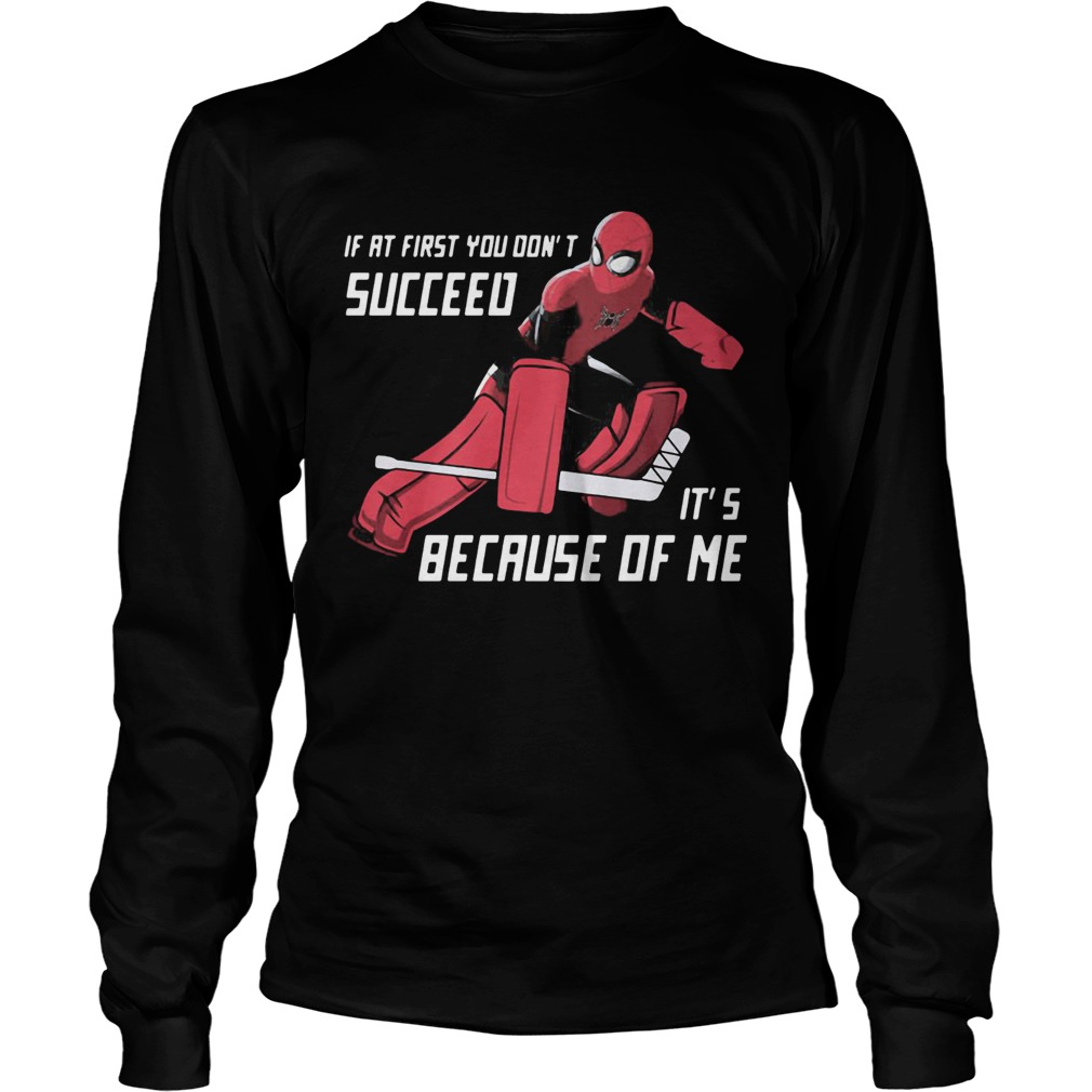 Spider Man if at first you dont succeed its because of me LongSleeve
