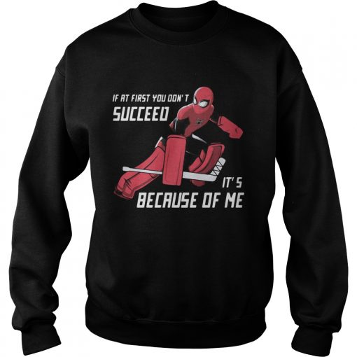 Spider Man if at first you dont succeed its because of me  Sweatshirt