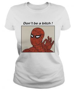 Spiderman Dont be a bitch  Classic Ladies