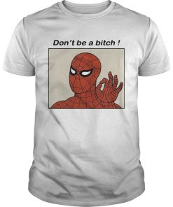 Spiderman Dont be a bitch  Unisex