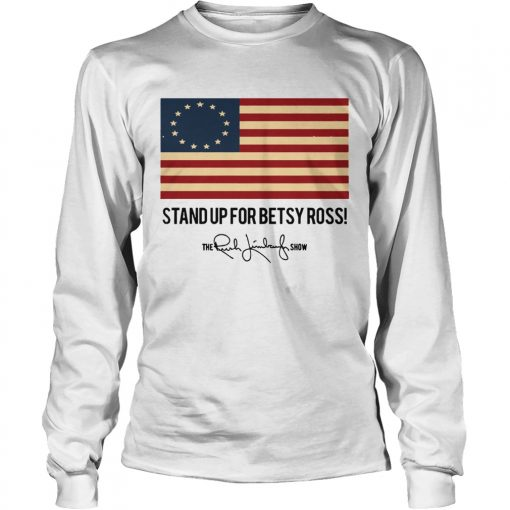 Stand up for Betsy Ross The Rush Limbaugh Show  LongSleeve