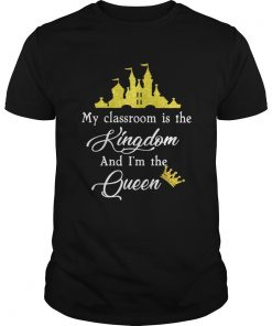 Teacher my classroom is the Kingdom and Im the Queen Disney Unisex