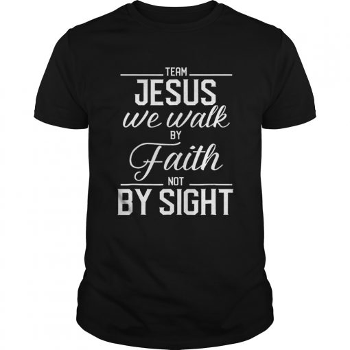 Team Jesus We Walk By Faith Not By Sight Bible Verse Christian  Unisex