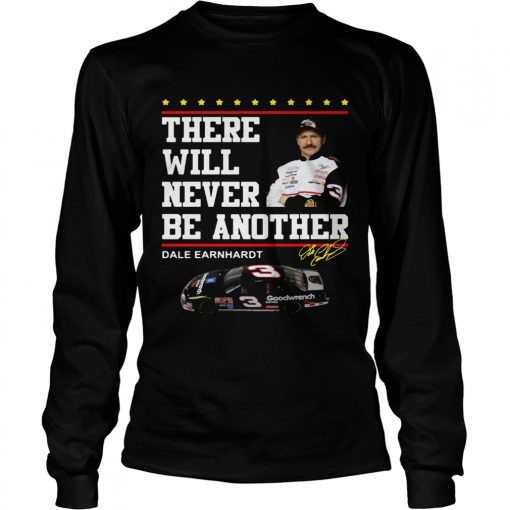 There will never be another Dale Earnhardt  LongSleeve