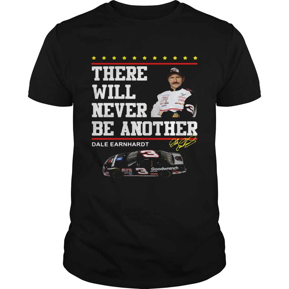 There will never be another Dale Earnhardt Unisex