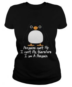 Top Penguins Cant Fly I Cant Fly Therefore I Am A Penguin  Classic Ladies