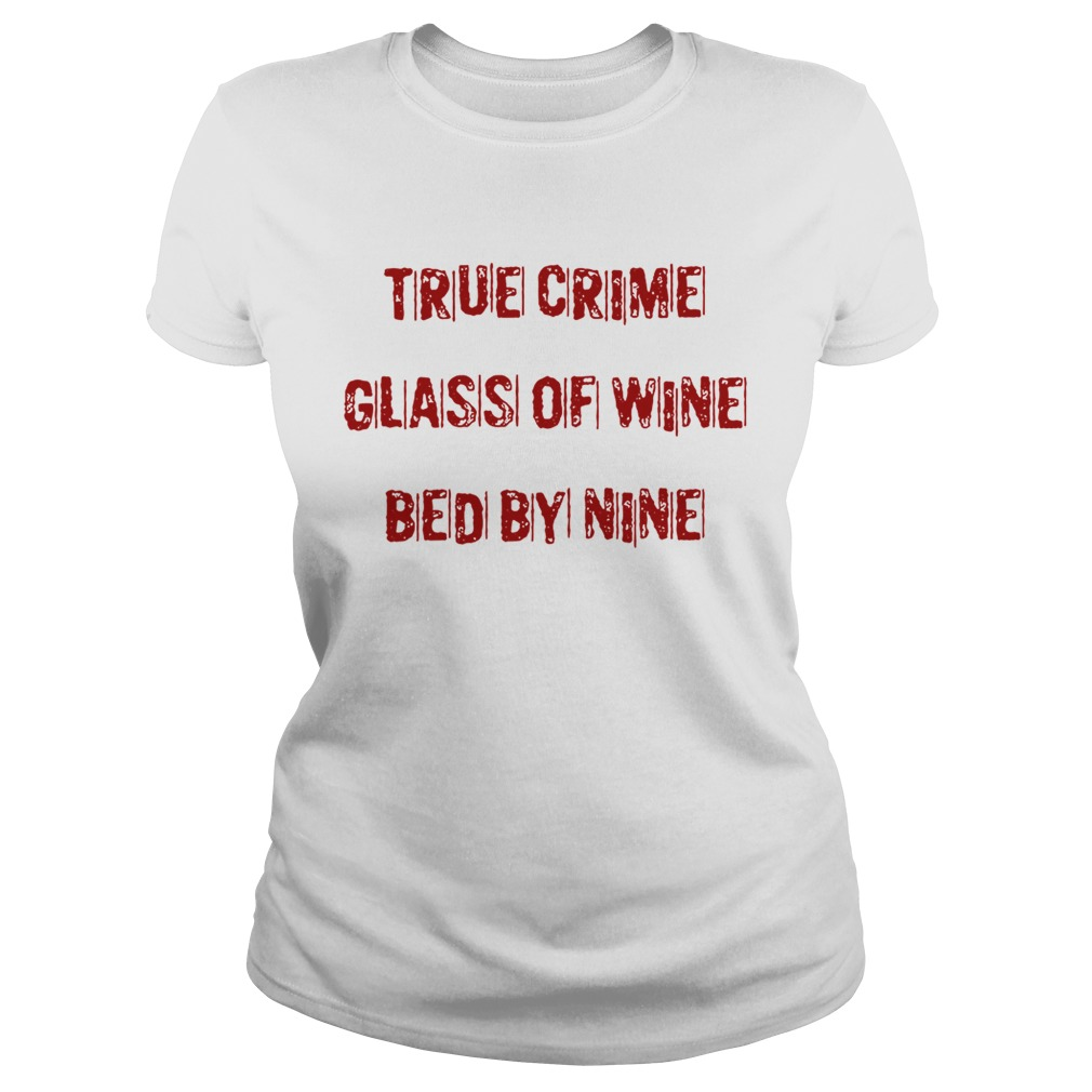 True crime glass of wine bed by nine Classic Ladies